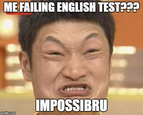 Impossibru Guy Original Meme | ME FAILING ENGLISH TEST??? IMPOSSIBRU | image tagged in memes,impossibru guy original | made w/ Imgflip meme maker
