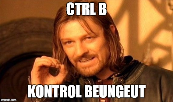 One Does Not Simply Meme | CTRL B KONTROL BEUNGEUT | image tagged in memes,one does not simply | made w/ Imgflip meme maker