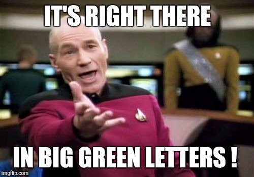 Picard Wtf Meme | IT'S RIGHT THERE IN BIG GREEN LETTERS ! | image tagged in memes,picard wtf | made w/ Imgflip meme maker