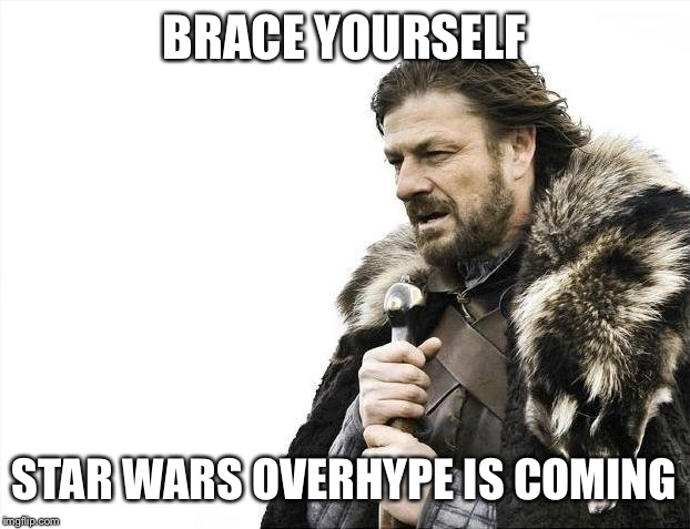 Brace Yourselves X is Coming Meme | BRACE YOURSELF STAR WARS OVERHYPE IS COMING | image tagged in memes,brace yourselves x is coming | made w/ Imgflip meme maker