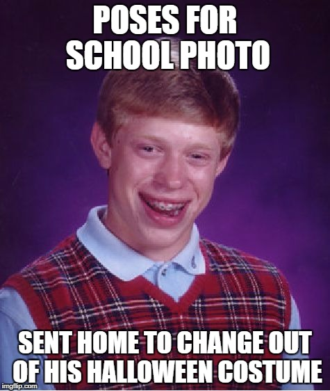 Bad Luck Brian Meme | POSES FOR SCHOOL PHOTO SENT HOME TO CHANGE OUT OF HIS HALLOWEEN COSTUME | image tagged in memes,bad luck brian | made w/ Imgflip meme maker