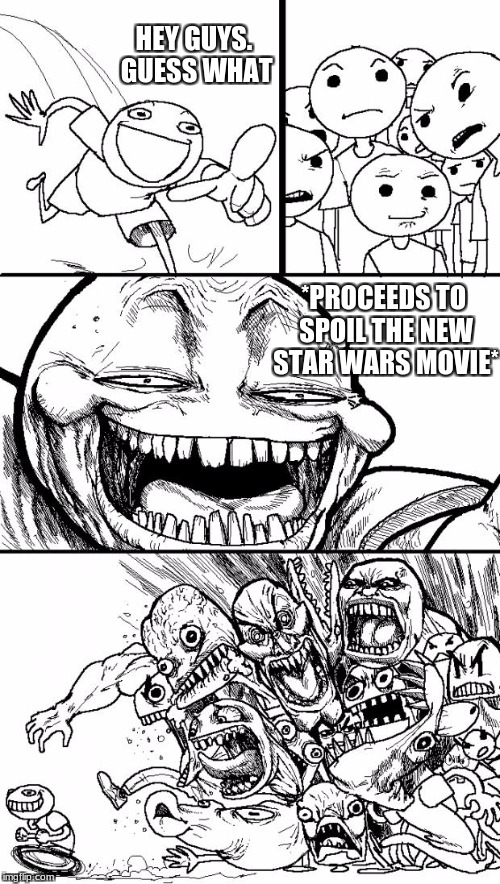 These plebs are hard to avoid in life | HEY GUYS. GUESS WHAT *PROCEEDS TO SPOIL THE NEW STAR WARS MOVIE* | image tagged in memes,hey internet | made w/ Imgflip meme maker