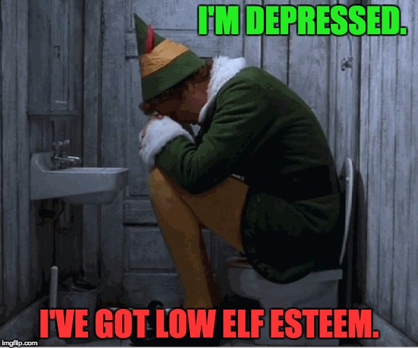 Buddy the elf  | I'M DEPRESSED. I'VE GOT LOW ELF ESTEEM. | image tagged in buddy the elf | made w/ Imgflip meme maker