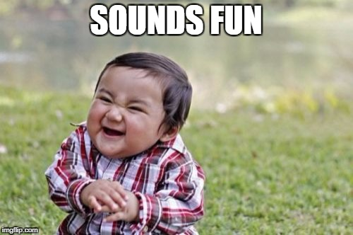 Evil Toddler Meme | SOUNDS FUN | image tagged in memes,evil toddler | made w/ Imgflip meme maker