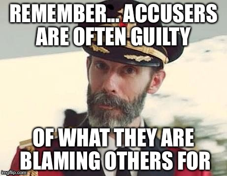 Captain Obvious | REMEMBER... ACCUSERS ARE OFTEN GUILTY OF WHAT THEY ARE BLAMING OTHERS FOR | image tagged in captain obvious | made w/ Imgflip meme maker