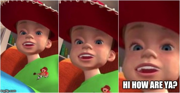 Andy: Hi how are ya? | HI HOW ARE YA? | image tagged in andy,toy story,hihowareya,spongebob | made w/ Imgflip meme maker