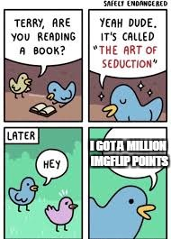 I GOT A MILLION IMGFLIP POINTS | image tagged in bird brains | made w/ Imgflip meme maker