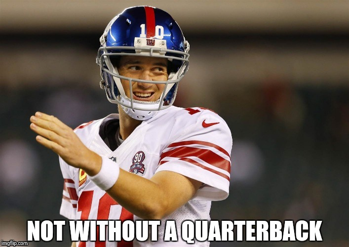 NOT WITHOUT A QUARTERBACK | image tagged in eli's coming | made w/ Imgflip meme maker