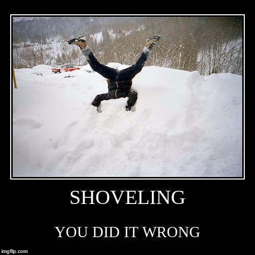 You failed winter class | SHOVELING | YOU DID IT WRONG | image tagged in funny,demotivationals,winter,shoveling | made w/ Imgflip demotivational maker