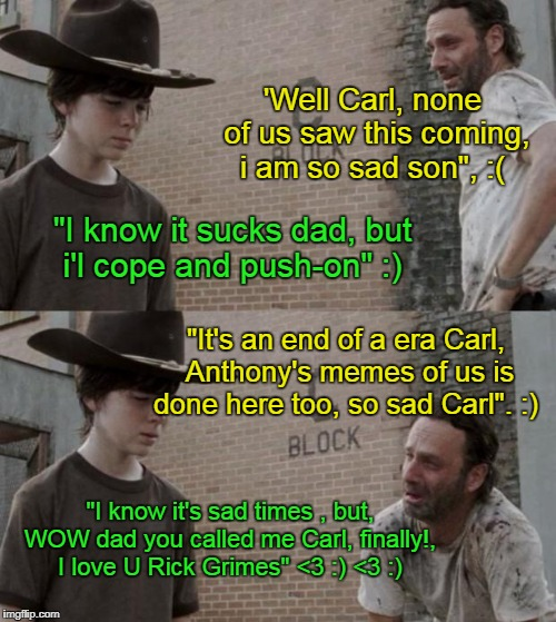 "Rick and Carl Meme | 'Well Carl, none of us saw this coming, i am so sad son"", :( ""I know it sucks dad, but i'l cope and push-on"" :) ""It's an end of a era Carl,  