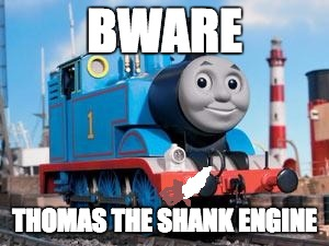 Thomas the Dank Engine | BWARE THOMAS THE SHANK ENGINE | image tagged in thomas the dank engine | made w/ Imgflip meme maker