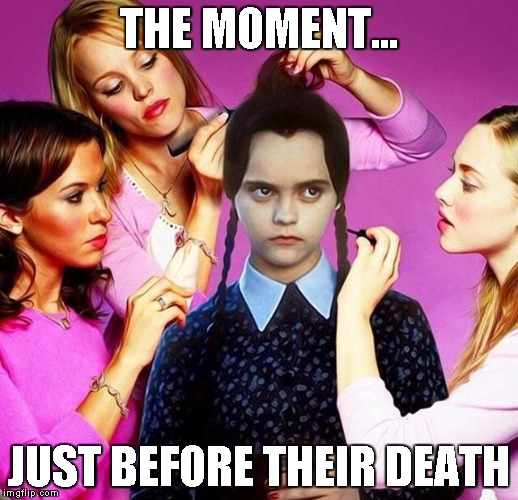 THE MOMENT... JUST BEFORE THEIR DEATH | image tagged in goth makeover | made w/ Imgflip meme maker