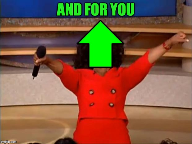 Oprah You Get A Meme | AND FOR YOU | image tagged in memes,oprah you get a | made w/ Imgflip meme maker