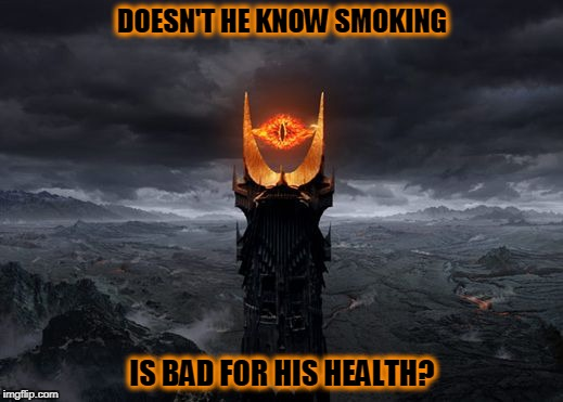 DOESN'T HE KNOW SMOKING IS BAD FOR HIS HEALTH? | made w/ Imgflip meme maker