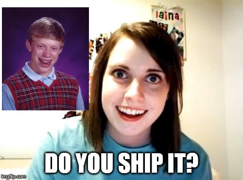 Overly Attached Girlfriend Meme | DO YOU SHIP IT? | image tagged in memes,overly attached girlfriend | made w/ Imgflip meme maker