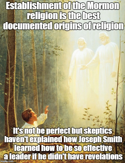 Establishment of the Mormon religion is the best documented origins of religion It's not be perfect but skeptics haven't explained how Josep | image tagged in joseph smith first vision | made w/ Imgflip meme maker