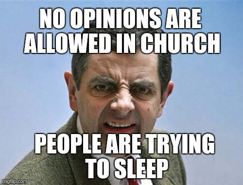NO OPINIONS ARE ALLOWED IN CHURCH PEOPLE ARE TRYING TO SLEEP | made w/ Imgflip meme maker
