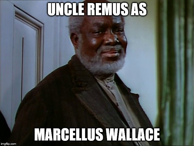 UNCLE REMUS AS MARCELLUS WALLACE | made w/ Imgflip meme maker