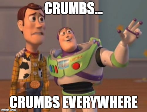 Life with Kids | CRUMBS... CRUMBS EVERYWHERE | image tagged in memes,x,x everywhere,x x everywhere,lifewithkids,crumbs | made w/ Imgflip meme maker