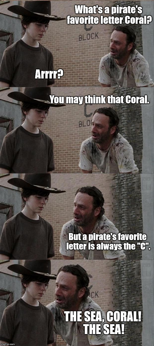 "Rick and Carl Long Meme | What's a pirate's favorite letter Coral? Arrrr? You may think that Coral. But a pirate's favorite letter is always the ""C"". THE SEA, CORAL!  
