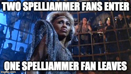 Two Spelljammer fans enter - One Spelljammer fan leaves | TWO SPELLJAMMER FANS ENTER ONE SPELLJAMMER FAN LEAVES | image tagged in tina turner - thunderdome,spelljammer | made w/ Imgflip meme maker