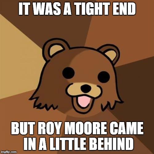 Pedobear Meme | IT WAS A TIGHT END BUT ROY MOORE CAME IN A LITTLE BEHIND | image tagged in memes,pedobear | made w/ Imgflip meme maker