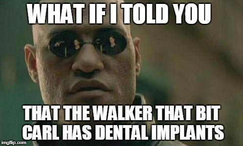 SPOILER ALERT | WHAT IF I TOLD YOU THAT THE WALKER THAT BIT CARL HAS DENTAL IMPLANTS | image tagged in what if i told you | made w/ Imgflip meme maker