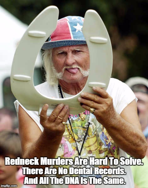 """Redneck Murders Are Hard To Solve."" 