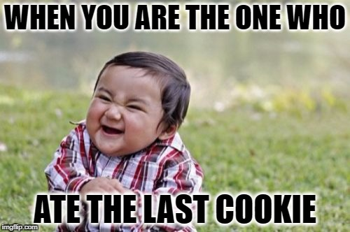 Evil Toddler Meme | WHEN YOU ARE THE ONE WHO ATE THE LAST COOKIE | image tagged in memes,evil toddler | made w/ Imgflip meme maker