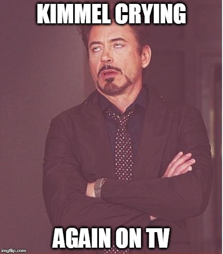 Face You Make Robert Downey Jr Meme | KIMMEL CRYING AGAIN ON TV | image tagged in memes,face you make robert downey jr | made w/ Imgflip meme maker