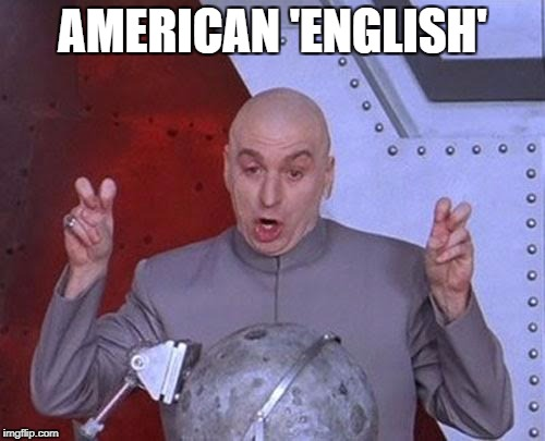 Dr Evil Laser Meme | AMERICAN 'ENGLISH' | image tagged in memes,dr evil laser | made w/ Imgflip meme maker