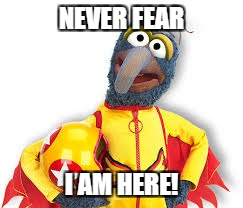NEVER FEAR I AM HERE! | made w/ Imgflip meme maker