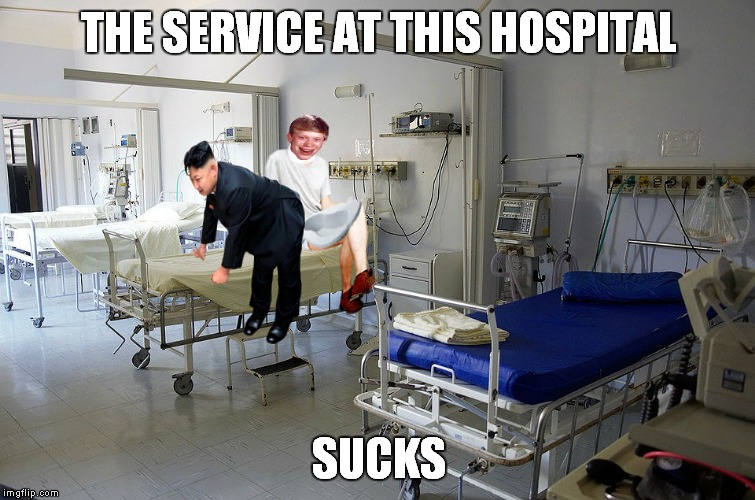 THE SERVICE AT THIS HOSPITAL SUCKS | made w/ Imgflip meme maker