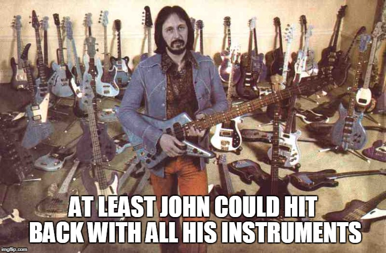 AT LEAST JOHN COULD HIT BACK WITH ALL HIS INSTRUMENTS | made w/ Imgflip meme maker