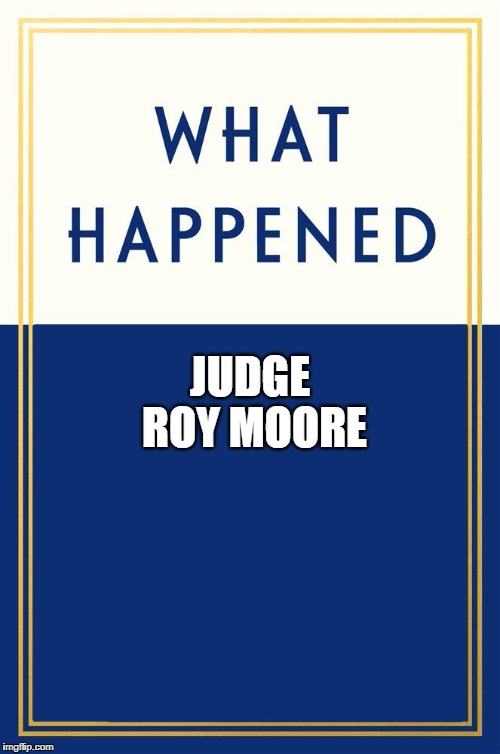 What Happened Blank | JUDGE ROY MOORE | image tagged in what happened blank | made w/ Imgflip meme maker