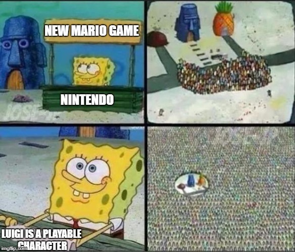 Y'all know it's true | NEW MARIO GAME LUIGI IS A PLAYABLE CHARACTER NINTENDO | image tagged in spongebob hype stand,nintendo,mario,luigi | made w/ Imgflip meme maker