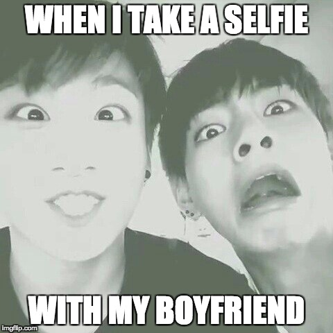 WHEN I TAKE A SELFIE WITH MY BOYFRIEND | image tagged in bts | made w/ Imgflip meme maker