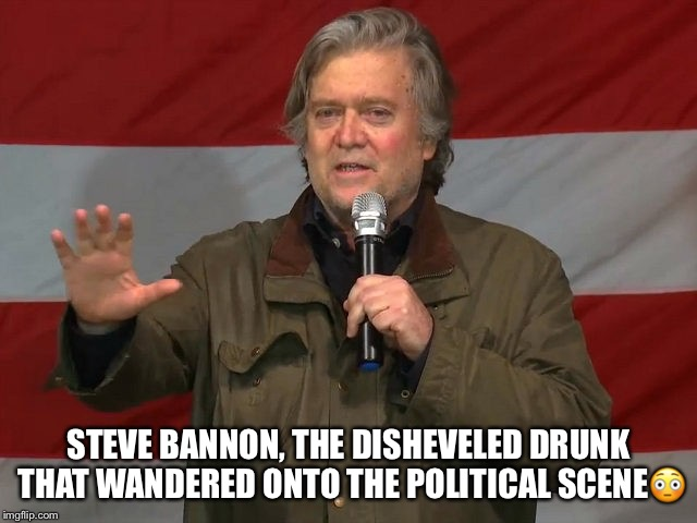 Steve Bannon  | STEVE BANNON, THE DISHEVELED DRUNK THAT WANDERED ONTO THE POLITICAL SCENE | image tagged in steve bannon,disheveled drunk,republicans,donald trump,roy moore | made w/ Imgflip meme maker