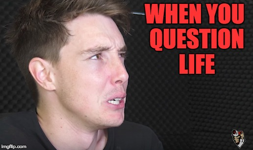 Lazerbeam | WHEN YOU QUESTION LIFE | image tagged in life,memes,funny | made w/ Imgflip meme maker