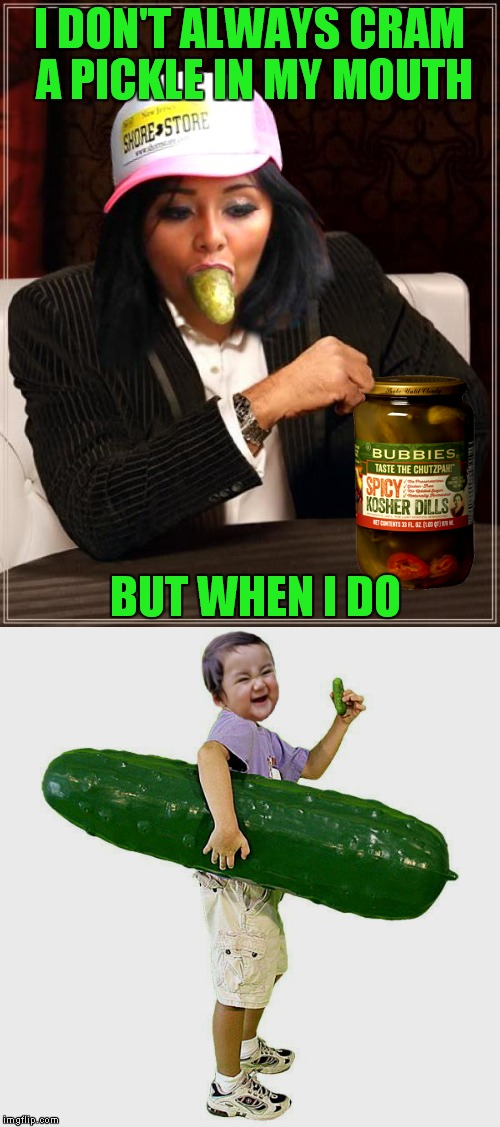 That's not kosher... | I DON'T ALWAYS CRAM A PICKLE IN MY MOUTH BUT WHEN I DO | image tagged in the most interesting man in the world,snooker,evil toddler,pickles,funny,so so dank | made w/ Imgflip meme maker