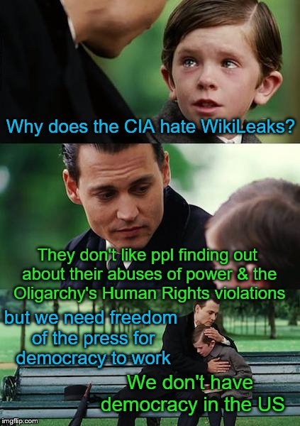 True Facts | Why does the CIA hate WikiLeaks? They don't like ppl finding out about their abuses of power & the Oligarchy's Human Rights violations but w | image tagged in memes,finding neverland,wikileaks,cia,freedom of the press,oligarchy | made w/ Imgflip meme maker