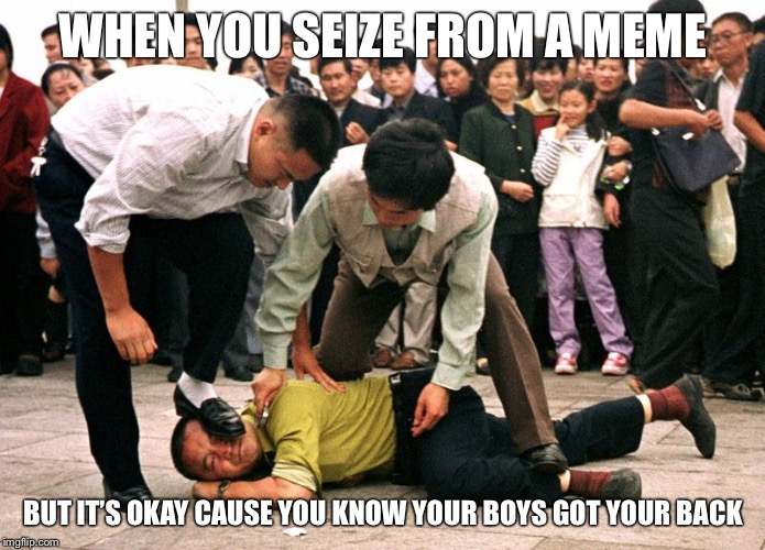 Religious Freedom | WHEN YOU SEIZE FROM A MEME BUT IT'S OKAY CAUSE YOU KNOW YOUR BOYS GOT YOUR BACK | image tagged in religious freedom | made w/ Imgflip meme maker