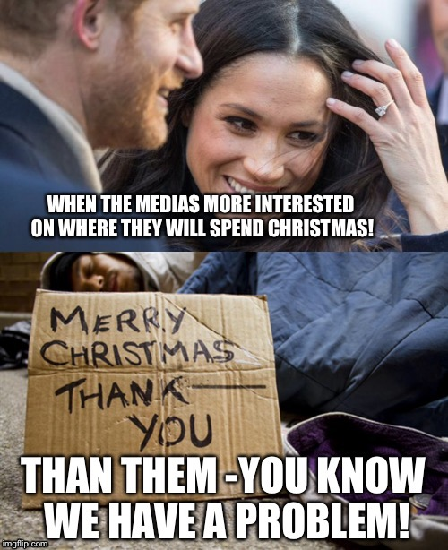 Homelessness vs royals | image tagged in funny | made w/ Imgflip meme maker