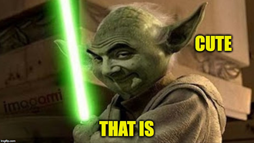 bean yoda | CUTE THAT IS | image tagged in bean yoda | made w/ Imgflip meme maker