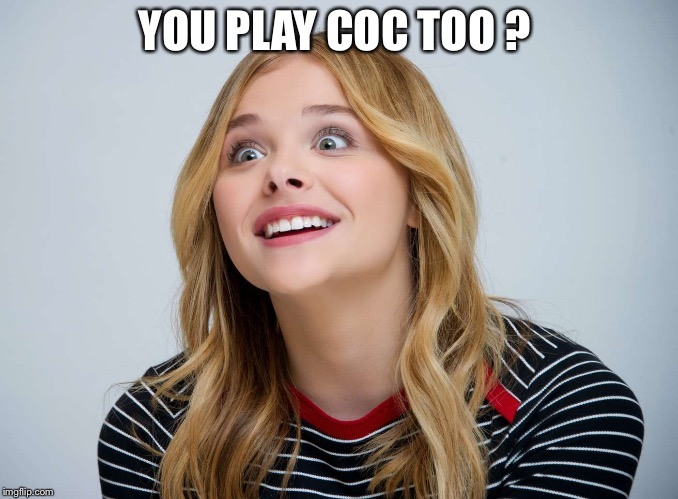 You play CoC  | YOU PLAY COC TOO ? | image tagged in clash of clans | made w/ Imgflip meme maker
