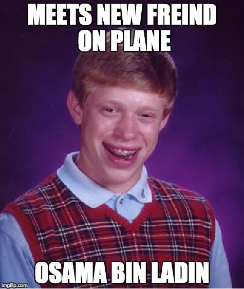 Bad Luck Brian Meme | MEETS NEW FREIND ON PLANE OSAMA BIN LADIN | image tagged in memes,bad luck brian | made w/ Imgflip meme maker