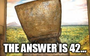 THE ANSWER IS 42... | made w/ Imgflip meme maker