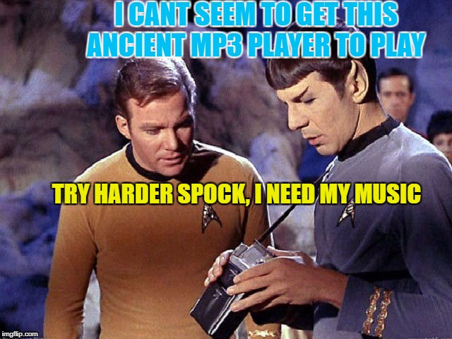 It knows you don't like music Spock. | I CANT SEEM TO GET THIS ANCIENT MP3 PLAYER TO PLAY TRY HARDER SPOCK, I NEED MY MUSIC | image tagged in kirk spock scanerch,jukebox of kirk,spock the nimoy,scotty trek of the star,memes | made w/ Imgflip meme maker