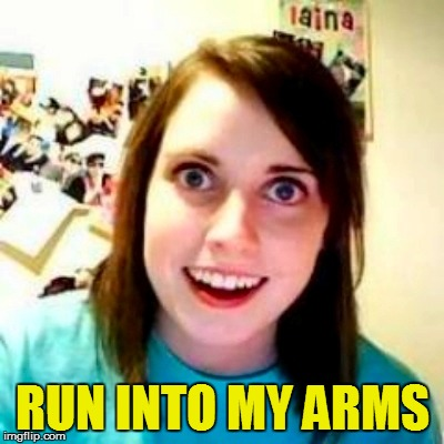 RUN INTO MY ARMS | made w/ Imgflip meme maker