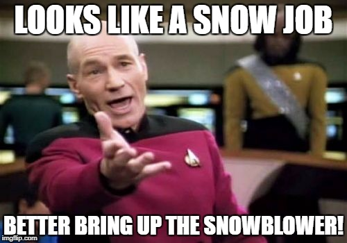 Picard Wtf Meme | LOOKS LIKE A SNOW JOB BETTER BRING UP THE SNOWBLOWER! | image tagged in memes,picard wtf | made w/ Imgflip meme maker